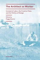 Peggy Deamer (Editor) - The Architect as Worker: Immaterial Labor, the Creative Class, and the Politics of Design - 9781472570499 - V9781472570499