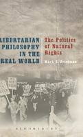 Friedman, Mark D. - Libertarian Philosophy in the Real World: The Politics of Natural Rights - 9781472573407 - V9781472573407