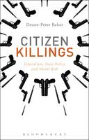 Baker, Deane-Peter - Citizen Killings: Liberalism, State Policy and Moral Risk - 9781472575425 - V9781472575425
