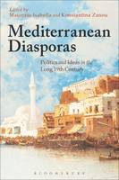 Maurizio Isabella and Konstantina Zanou - Mediterranean Diasporas: Politics and Ideas in the Long 19th Century - 9781472576644 - V9781472576644
