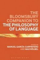 Manuel Garcia-Carpintero - The Bloomsbury Companion to the Philosophy of Language (Bloomsbury Companions) - 9781472578235 - V9781472578235