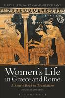 Lefkowitz, Mary R., Fant, Maureen B. - Women's Life in Greece and Rome: A Source Book in Translation - 9781472578471 - V9781472578471