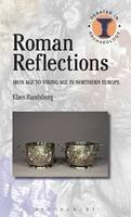 Randsborg, Klavs - Roman Reflections: Iron Age to Viking Age in Northern Europe (Debates in Archaeology) - 9781472579539 - V9781472579539