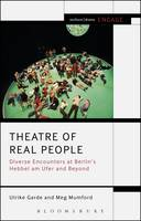 Garde, Ulrike, Mumford, Meg - Theatre of Real People: Diverse Encounters at Berlin's Hebbel am Ufer and Beyond (Methuen Drama Engage) - 9781472580214 - V9781472580214