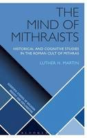 Martin, Luther H. - The Mind of Mithraists: Historical and Cognitive Studies in the Roman Cult of Mithras (Scientific Studies of Religion: Inquiry and Explanation) - 9781472584199 - V9781472584199