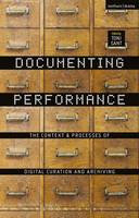 Toni Sant - Documenting Performance: The Context and Processes of Digital Curation and Archiving - 9781472588173 - V9781472588173