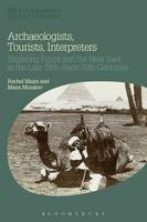 Mairs, Rachel, Muratov, Maya - Archaeologists, Tourists, Interpreters: Exploring Egypt and the Near East in the Late 19th-Early 20th Centuries (Bloomsbury Egyptology) - 9781472588807 - V9781472588807