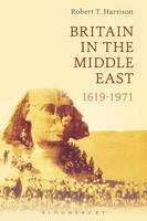 Harrison, Robert T - Britain in the Middle East: 1619-1971 - 9781472590718 - V9781472590718