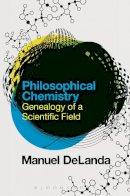 DeLanda, Manuel - Philosophical Chemistry: Genealogy of a Scientific Field - 9781472591838 - V9781472591838
