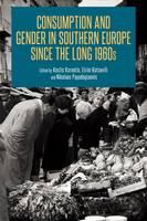 Kostis Kornetis, Eirini Kotsovili and Nikolaos Papadogiannis - Consumption and Gender in Southern Europe Since the Long 1960s - 9781472596260 - V9781472596260