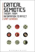 Genosko, Gary - Critical Semiotics: Theory, from Information to Affect (Bloomsbury Advances in Semiotics) - 9781472596369 - V9781472596369