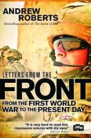 Roberts, Andrew - Letters from the Front: From the First World War to the Present Day (General Military) - 9781472803344 - V9781472803344