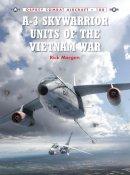 Morgan, Rick - A-3 Skywarrior Units of the Vietnam War (Combat Aircraft) - 9781472805645 - V9781472805645
