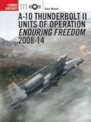 Wetzel, Gary - A-10 Thunderbolt II Units of Operation Enduring Freedom 2008-14 (Combat Aircraft) - 9781472805737 - V9781472805737