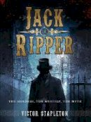 Stapleton, Victor - Jack the Ripper: The Murders, the Mystery, the Myth (Dramatis Personae) - 9781472806062 - V9781472806062
