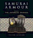 Absolon, Trevor - 1: Samurai Armour: Volume I: The Japanese Cuirass (General Military) - 9781472807960 - V9781472807960