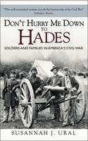 Susannah Ural - Don't Hurry Me Down to Hades: Soldiers and Families in America's Civil War (General Military) - 9781472809100 - KSG0013707