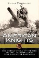 Failmezger, Victor - American Knights: The Untold Story of the Men of the 601st Tank Destroyer Battalion (General Military) - 9781472809353 - V9781472809353