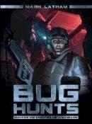 Latham, Mark - Bug Hunts: Surviving and Combating the Alien Menace (Dark) - 9781472810717 - V9781472810717