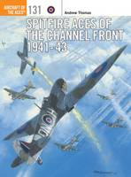 Thomas, Andrew - Spitfire Aces of the Channel Front 1941-43 (Aircraft of the Aces) - 9781472812582 - V9781472812582