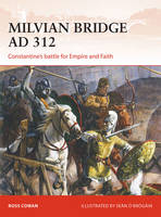 Cowan, Ross - Milvian Bridge AD 312: Constantine's battle for Empire and Faith (Campaign) - 9781472813817 - V9781472813817