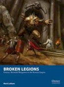 Latham, Mark - Broken Legions: Fantasy Skirmish Wargames in the Roman Empire (Osprey Wargames) - 9781472815132 - V9781472815132
