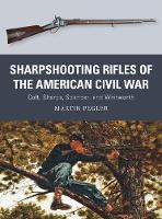 Pegler, Martin - Sharpshooting Rifles of the American Civil War: Colt, Sharps, Spencer, and Whitworth (Weapon) - 9781472815910 - V9781472815910