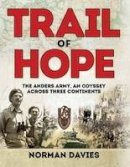 Davies, Norman - Trail of Hope: The Anders Army, An Odyssey Across Three Continents (General Military) - 9781472816030 - V9781472816030
