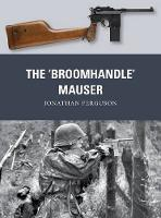 Ferguson, Jonathan - The 'Broomhandle' Mauser (Weapon) - 9781472816153 - V9781472816153