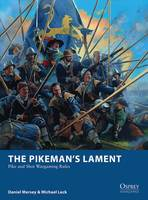 Mersey, Daniel, Leck, Michael - The Pikeman's Lament: Pike and Shot Wargaming Rules (Osprey Wargames) - 9781472817310 - V9781472817310