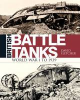 Fletcher, David - British Battle Tanks: World War I to 1939 (General Military) - 9781472817556 - V9781472817556
