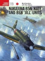 Chambers, Mark, Holmes, Tony - Nakajima B5N 'Kate' and B6N 'Jill' Units (Combat Aircraft) - 9781472818744 - V9781472818744