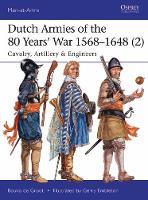 Groot, Bouko de - Dutch Armies of the 80 Years' War 1568-1648 (2): Cavalry, Artillery & Engineers (Men-at-Arms) - 9781472819147 - V9781472819147