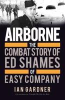 Gardner, Ian - Airborne: The Combat Story of Ed Shames of Easy Company - 9781472819383 - V9781472819383