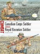Bull, Stephen - Canadian Corps Soldier vs Royal Bavarian Soldier: Vimy Ridge to Passchendaele 1917 (Combat) - 9781472819765 - V9781472819765