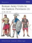 D'Amato, Raffaele - Roman Army Units in the Eastern Provinces (1): 31 BC-AD 195 (Men-at-Arms) - 9781472821768 - V9781472821768