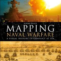 Black, Jeremy - Mapping Naval Warfare: A visual history of conflict at sea - 9781472827869 - V9781472827869
