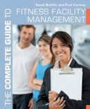 Conway, Paul; Bolitho, Sarah - The Complete Guide to Fitness Facility Management - 9781472900586 - V9781472900586