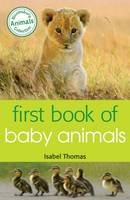 Thomas, Isabel - First Book of Baby Animals - 9781472904003 - V9781472904003