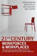 Stephen Bevan, Ian Brinkley, Cary Cooper - 21st Century Workforces and Workplaces: The Challenges and Opportunities for Future Work Practices and Labour Markets - 9781472904997 - V9781472904997