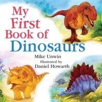 Unwin, Mike, Howarth, Daniel - MY FIRST BOOK OF DINOSAURS - 9781472905451 - V9781472905451