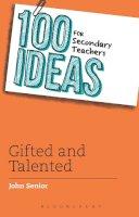 Senior, John - 100 Ideas for Secondary Teachers: Gifted and Talented - 9781472906342 - V9781472906342