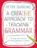 Burrows, Peter - A Creative Approach to Teaching Grammar - 9781472909022 - V9781472909022
