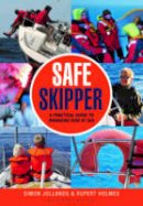 Holmes, Rupert, Jollands, Simon - Safe Skipper: A practical guide to managing risk at sea - 9781472909145 - V9781472909145