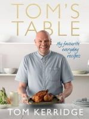 Kerridge, Tom - Tom's Table: My Favourite Everyday Recipes - 9781472909435 - V9781472909435