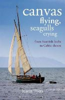 Tyers, Justin - Canvas Flying, Seagulls Crying: From Scottish Lochs to Celtic Shores - 9781472909800 - V9781472909800