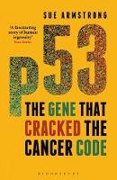 Armstrong, Sue - p53: The Gene that Cracked the Cancer Code - 9781472910523 - V9781472910523