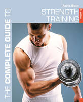 Bean, Anita - The Complete Guide to Strength Training 5th edition (Complete Guides) - 9781472910653 - V9781472910653