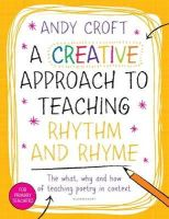 Croft, Andy - A Creative Approach to Teaching Rhythm and Rhyme - 9781472910691 - V9781472910691