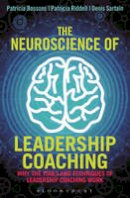 Bossons, Patricia, Riddell, Patricia, Sartain, Denis - The Neuroscience of Leadership Coaching: Why the Tools and Techniques of Leadership Coaching Work - 9781472911124 - V9781472911124